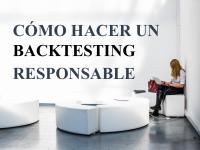 Cómo hacer un backtesting responsable.